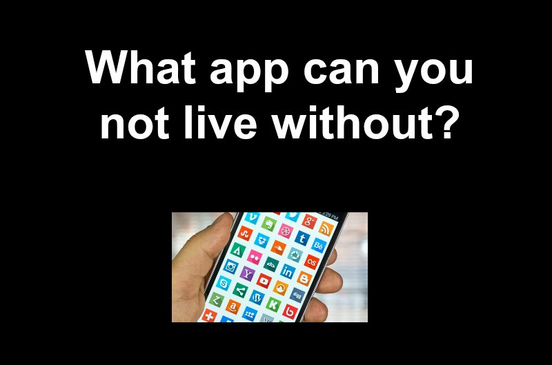 What are some apps you can't live without?